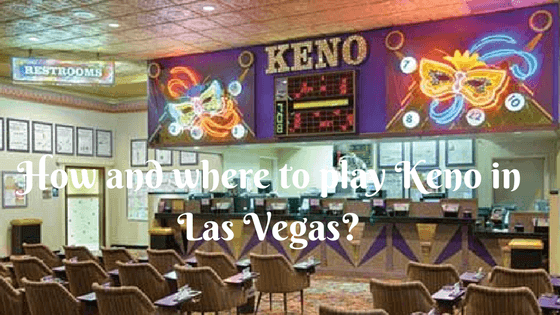 How and where to play Keno in Las Vegas