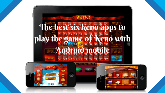 The six best keno apps to play the game of keno with Android mobile